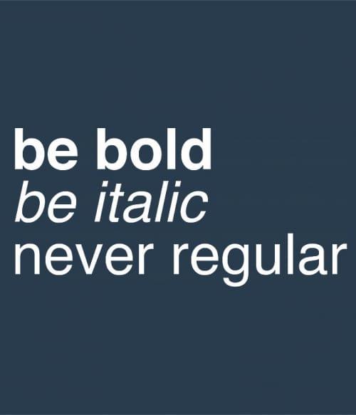 Be bold Póló - Ha Graphic Designer rajongó ezeket a pólókat tuti imádni fogod!