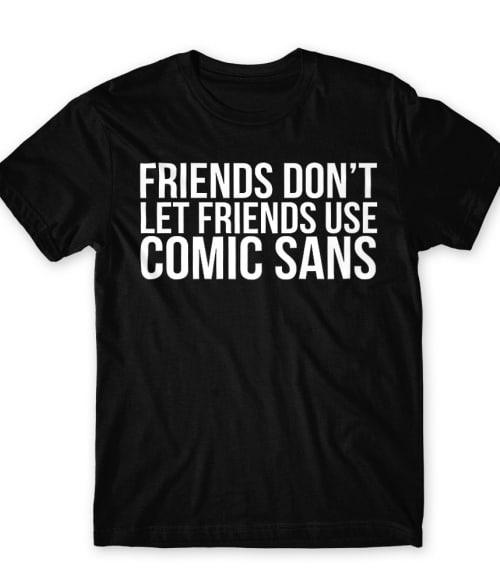 Comic sans Póló - Ha Graphic Designer rajongó ezeket a pólókat tuti imádni fogod!
