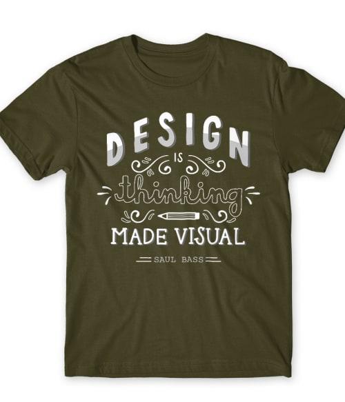 Design is thinking made visual Póló - Ha Graphic Designer rajongó ezeket a pólókat tuti imádni fogod!