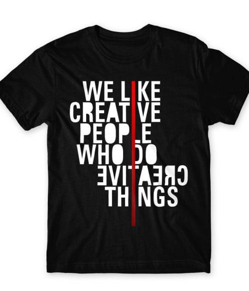 We like creative people Póló - Ha Graphic Designer rajongó ezeket a pólókat tuti imádni fogod!