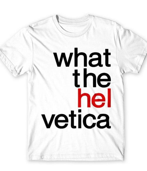 What the helvetica Póló - Ha Graphic Designer rajongó ezeket a pólókat tuti imádni fogod!