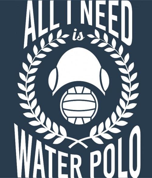 All I need is water polo Póló - Ha Water polo rajongó ezeket a pólókat tuti imádni fogod!