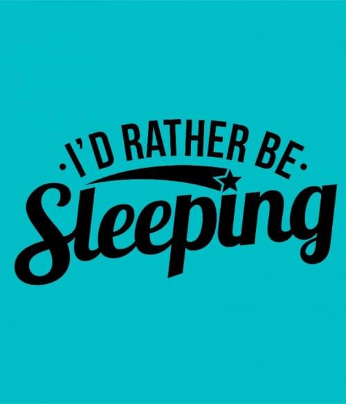 I'd reather be sleeping Póló - Ha Laziness rajongó ezeket a pólókat tuti imádni fogod!