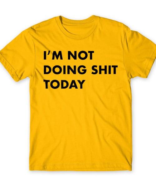 I'm not doing shit today Póló - Ha Laziness rajongó ezeket a pólókat tuti imádni fogod!
