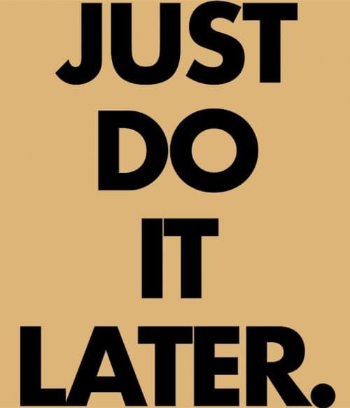 Just do it later Póló - Ha Laziness rajongó ezeket a pólókat tuti imádni fogod!