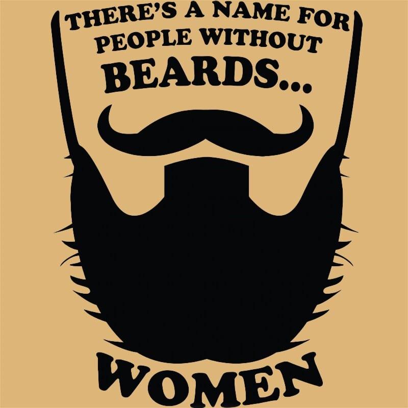 Men Without Beards Are Women Póló - Ha Beard rajongó ezeket a pólókat tuti imádni fogod!