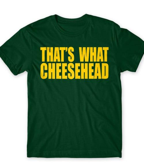 That's what cheesehead Póló - Ha American Football rajongó ezeket a pólókat tuti imádni fogod!