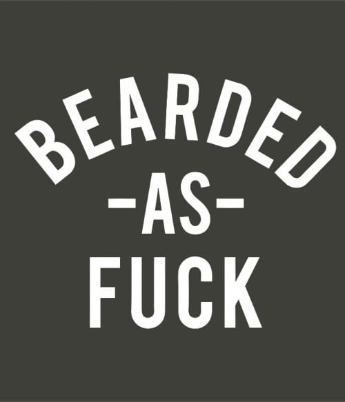 Bearded as fuck Póló - Ha Beard rajongó ezeket a pólókat tuti imádni fogod!