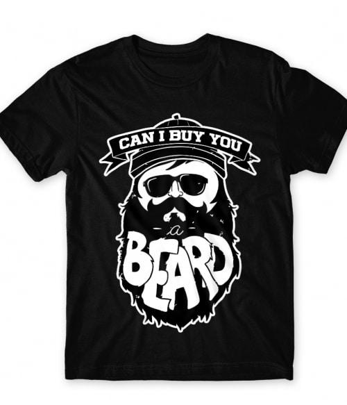 Can I buy you a beard? Póló - Ha Beard rajongó ezeket a pólókat tuti imádni fogod!