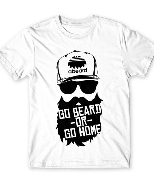 Go beard or go home Póló - Ha Beard rajongó ezeket a pólókat tuti imádni fogod!