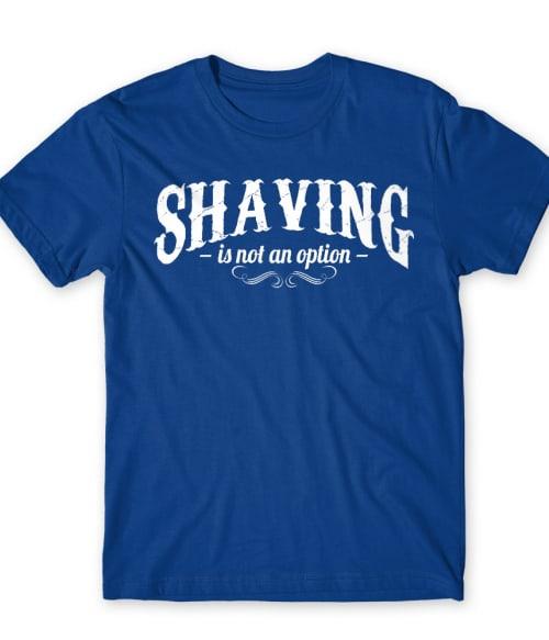 Shaving is not an option Póló - Ha Beard rajongó ezeket a pólókat tuti imádni fogod!