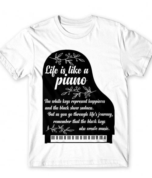 Life it's like a piano Póló - Ha Instrument rajongó ezeket a pólókat tuti imádni fogod!