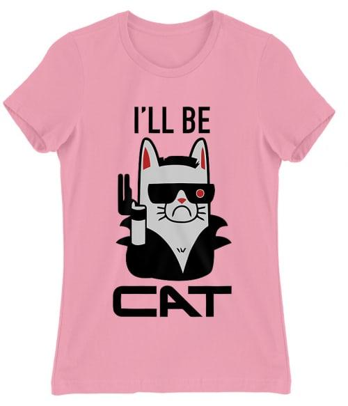 I'll be cat Póló - Ha Terminator rajongó ezeket a pólókat tuti imádni fogod!
