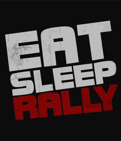 Eat Sleep Rally Póló - Ha Rally rajongó ezeket a pólókat tuti imádni fogod!