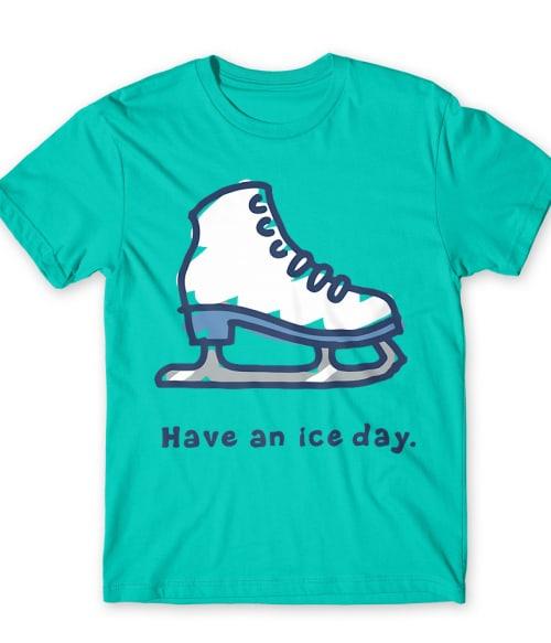 Have an ice day Póló - Ha Ice Skate rajongó ezeket a pólókat tuti imádni fogod!