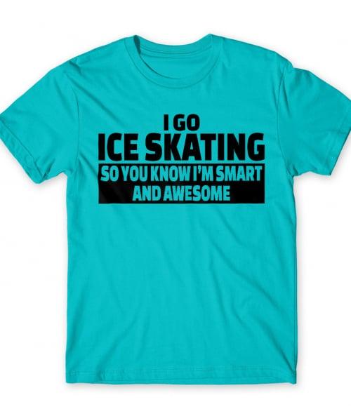 I go ice skating Póló - Ha Ice Skate rajongó ezeket a pólókat tuti imádni fogod!