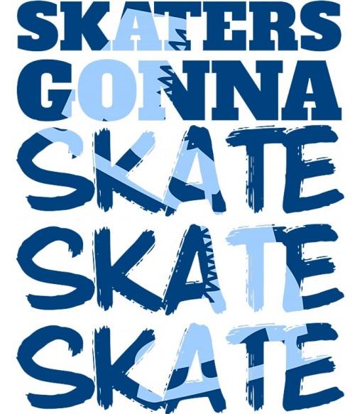 Skaters gonna skate Póló - Ha Ice Skate rajongó ezeket a pólókat tuti imádni fogod!