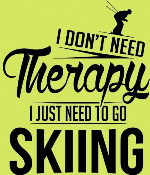 I Just Need to Go Skiing Póló - Ha Ski rajongó ezeket a pólókat tuti imádni fogod!