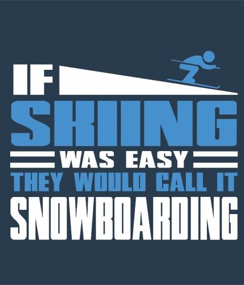 If Skiing was easy Póló - Ha Ski rajongó ezeket a pólókat tuti imádni fogod!