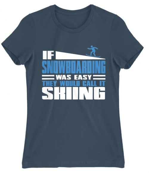 If Snowboarding was easy Póló - Ha Ski rajongó ezeket a pólókat tuti imádni fogod!