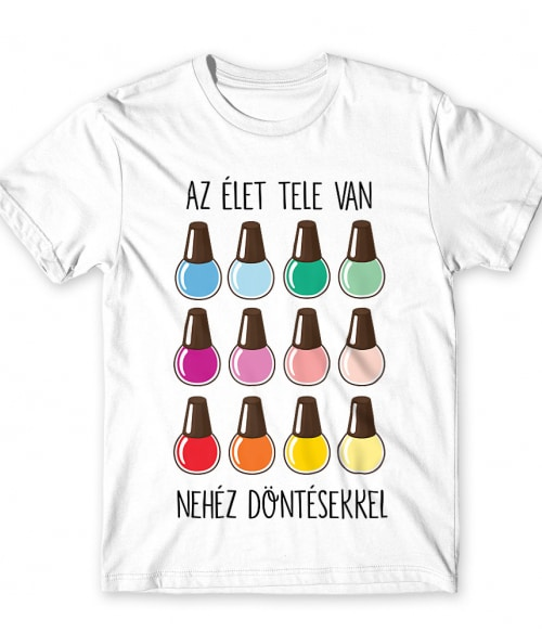 Nehéz döntés Póló - Ha Manicurist rajongó ezeket a pólókat tuti imádni fogod!