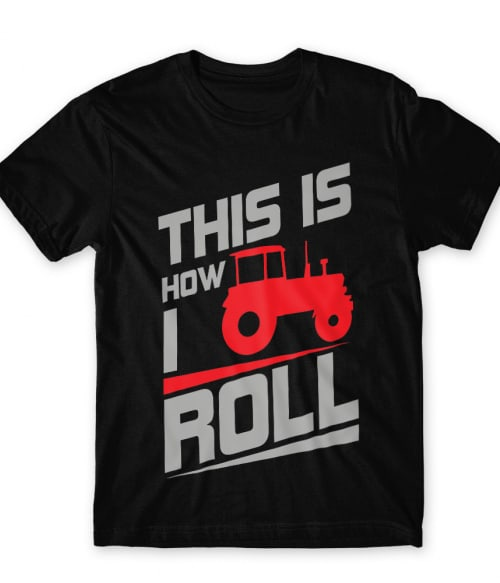 This is how I roll Póló - Ha Tractor rajongó ezeket a pólókat tuti imádni fogod!