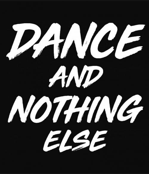 Dance and nothing else Póló - Ha Dancing rajongó ezeket a pólókat tuti imádni fogod!