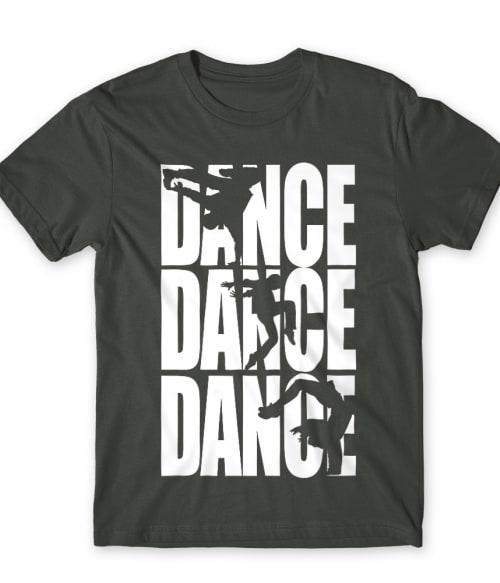 Dance dance dance Póló - Ha Dancing rajongó ezeket a pólókat tuti imádni fogod!
