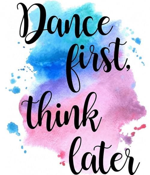 Dance first Póló - Ha Dancing rajongó ezeket a pólókat tuti imádni fogod!