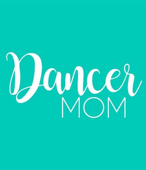 Dancer mom Póló - Ha Dancing rajongó ezeket a pólókat tuti imádni fogod!