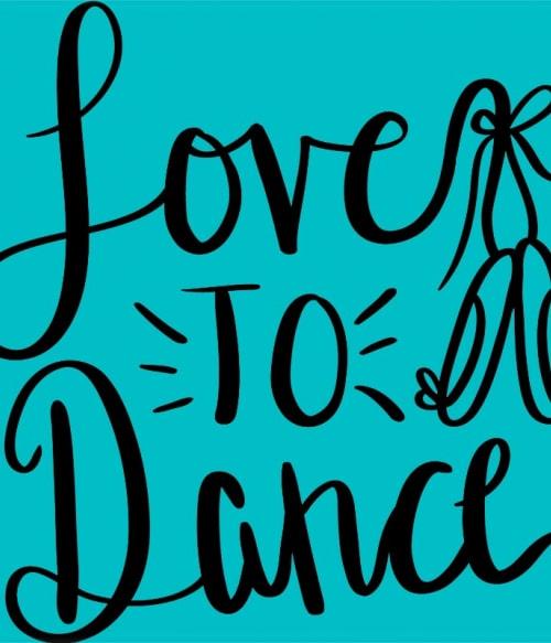 Love to dance Póló - Ha Dancing rajongó ezeket a pólókat tuti imádni fogod!