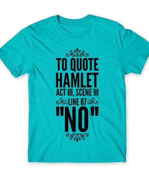Hamlet quote Póló - Ha Theatre rajongó ezeket a pólókat tuti imádni fogod!