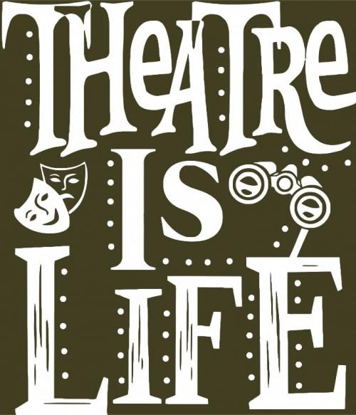 Theatre is life Póló - Ha Theatre rajongó ezeket a pólókat tuti imádni fogod!