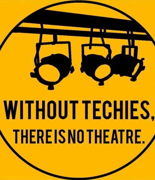 Without techies Póló - Ha Theatre rajongó ezeket a pólókat tuti imádni fogod!