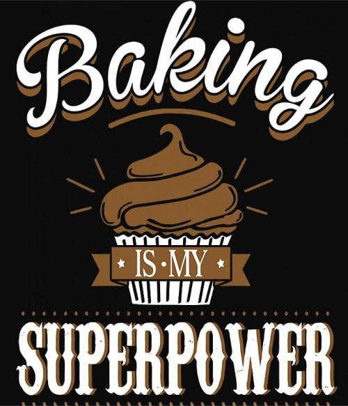 Baking is my superpower Póló - Ha Confectionery rajongó ezeket a pólókat tuti imádni fogod!