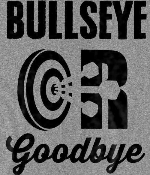 Bullseye or Goodbye Póló - Ha Darts rajongó ezeket a pólókat tuti imádni fogod!