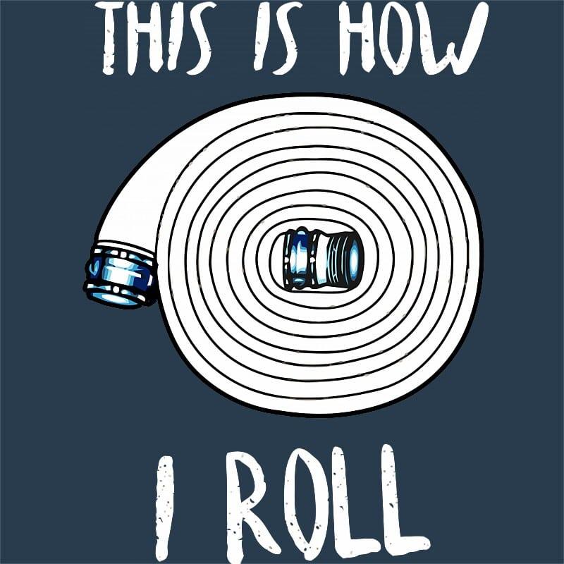 This is how I roll Póló - Ha Firefighter rajongó ezeket a pólókat tuti imádni fogod!