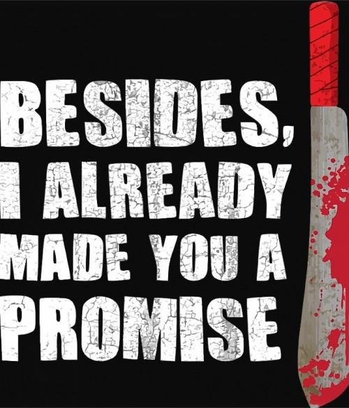 Besides I Already Made You A Promise Póló - Ha The Walking Dead rajongó ezeket a pólókat tuti imádni fogod!