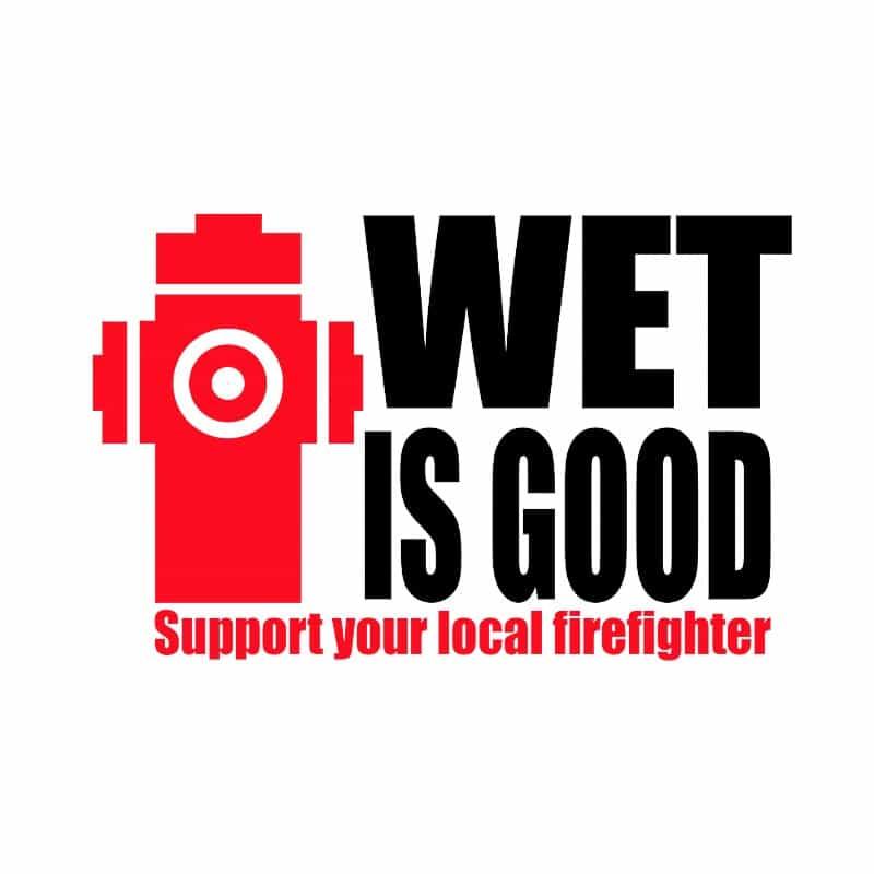 Wet is good Póló - Ha Firefighter rajongó ezeket a pólókat tuti imádni fogod!