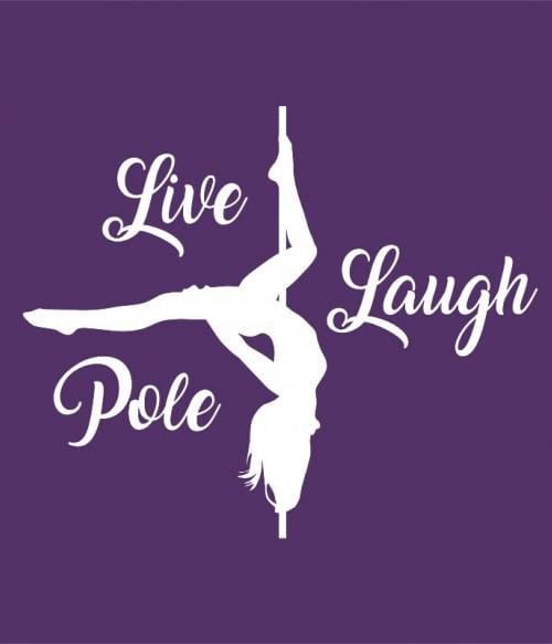 Live laugh pole Póló - Ha Pole Dance rajongó ezeket a pólókat tuti imádni fogod!