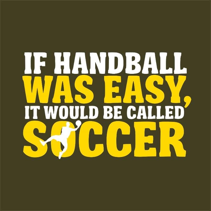 If handball was easy Póló - Ha Handball rajongó ezeket a pólókat tuti imádni fogod!