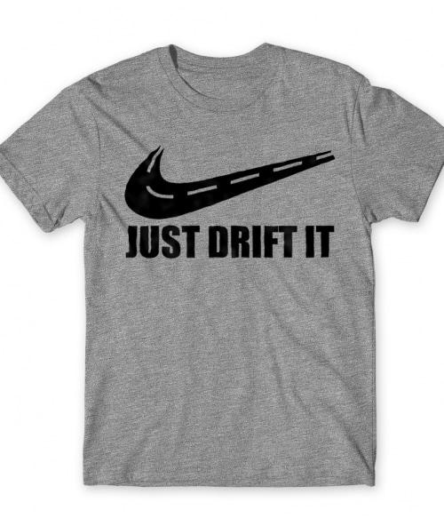 Just Drift It Póló - Ha Driving rajongó ezeket a pólókat tuti imádni fogod!