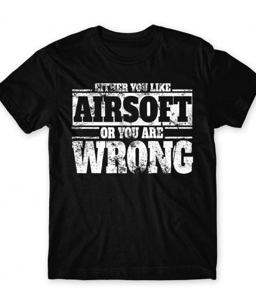Either you like airsoft Póló - Ha Airsoft rajongó ezeket a pólókat tuti imádni fogod!