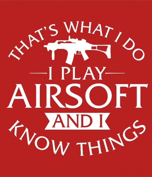 I play airsoft and I know things Póló - Ha Airsoft rajongó ezeket a pólókat tuti imádni fogod!