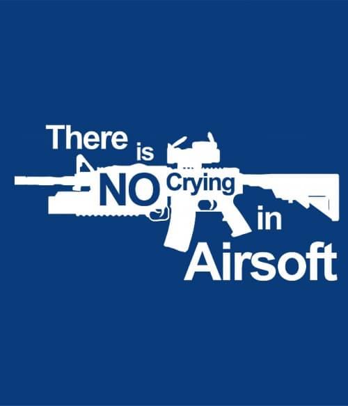 There is no crying in airsoft Póló - Ha Airsoft rajongó ezeket a pólókat tuti imádni fogod!
