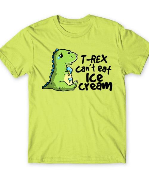 T-Rex can't eat ice cream Póló - Ha Dinosaur rajongó ezeket a pólókat tuti imádni fogod!