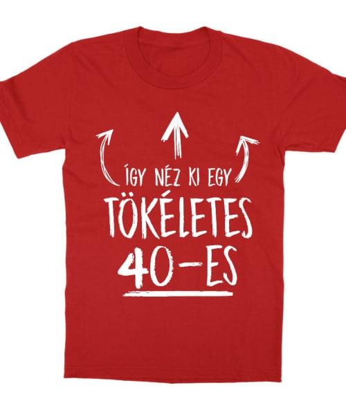 Tökéletes 40-as Póló - Ha Birthday rajongó ezeket a pólókat tuti imádni fogod!