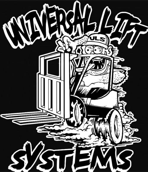 Universal lift system Póló - Ha Forklift Driver rajongó ezeket a pólókat tuti imádni fogod!