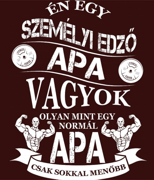 Személyi edző apa vagyok Póló - Ha Personal Trainer rajongó ezeket a pólókat tuti imádni fogod!
