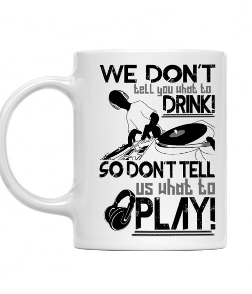 We don't tell you what to drink Póló - Ha DJ rajongó ezeket a pólókat tuti imádni fogod!